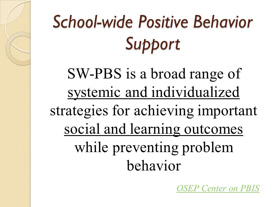 Purpose of SWBIS The purpose of SWPBIS is to make schools more effective learning environments for all students.