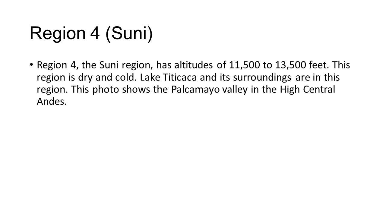 Region 4 (Suni) Region 4, the Suni region, has altitudes of 11,500 to 13,500 feet.