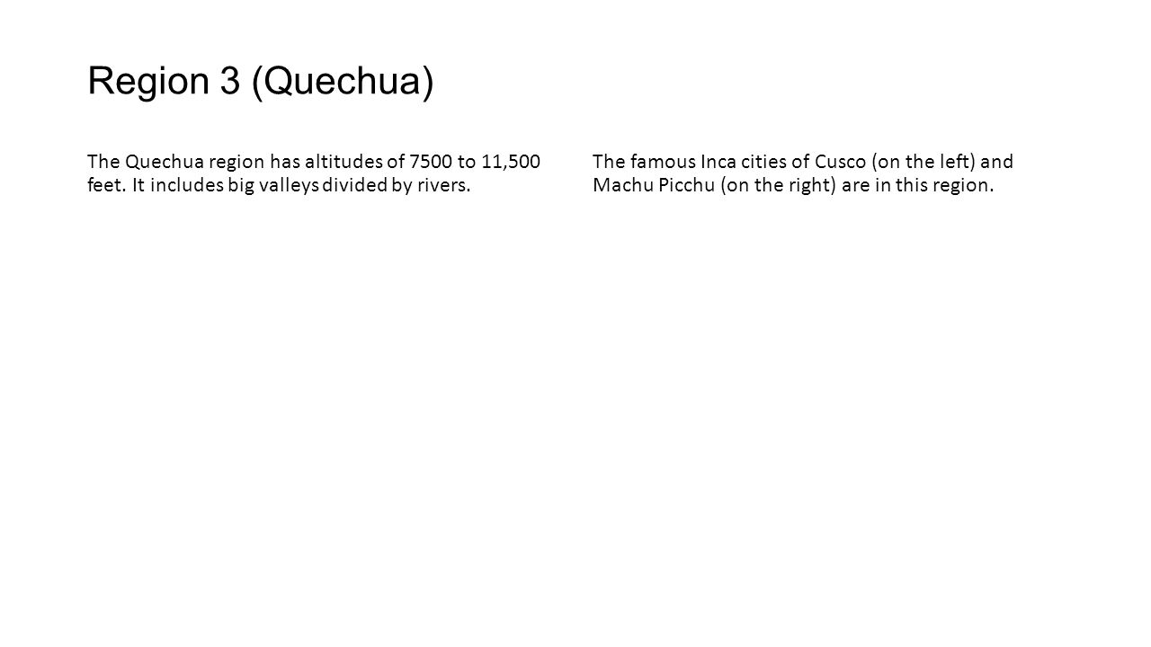 Region 3 (Quechua) The Quechua region has altitudes of 7500 to 11,500 feet.