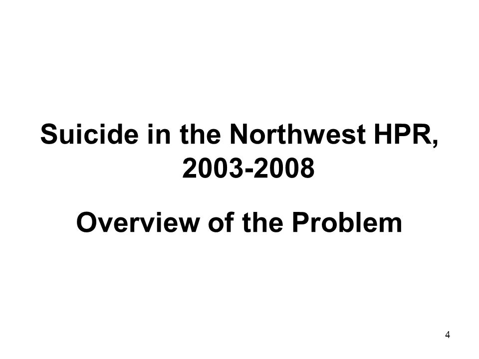 4 Suicide in the Northwest HPR, 2003-2008 Overview of the Problem