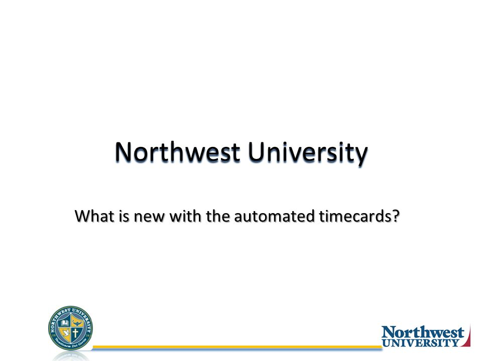 Northwest University What is new with the automated timecards