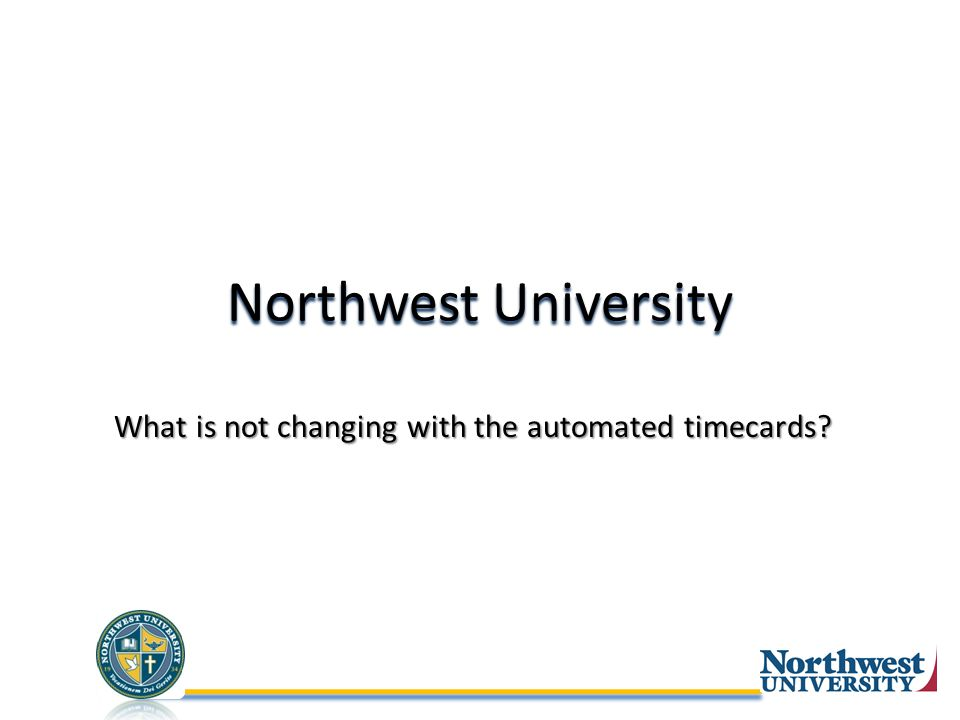 Northwest University What is not changing with the automated timecards
