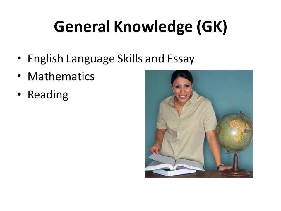 General Knowledge (GK) English Language Skills and Essay Mathematics Reading