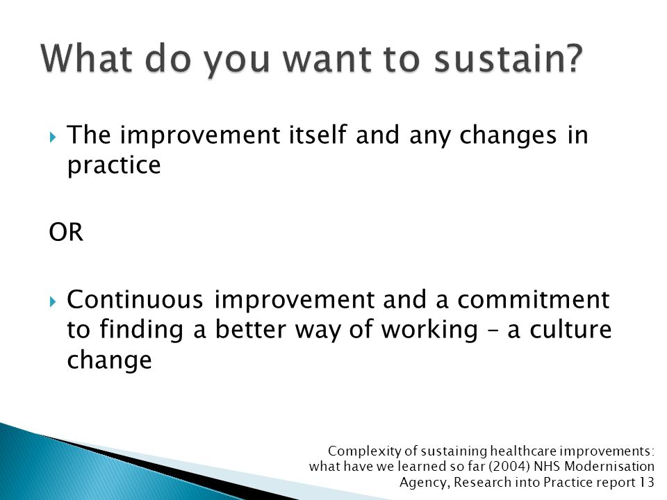  The improvement itself and any changes in practice OR  Continuous improvement and a commitment to finding a better way of working – a culture chang