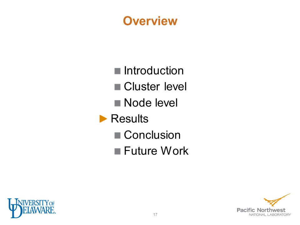 Overview Introduction Cluster level Node level Results Conclusion Future Work 17