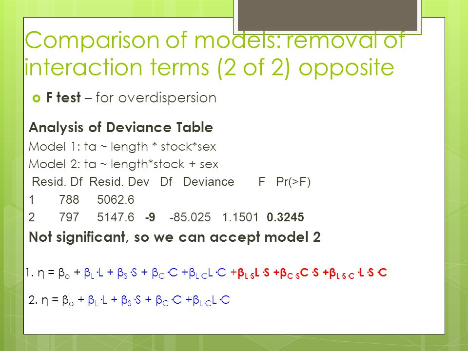 Comparison of models: removal of interaction terms (2 of 2) opposite  F test – for overdispersion Analysis of Deviance Table Model 1: ta ~ length * s
