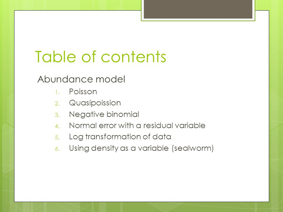 Table of contents Abundance model 1. Poisson 2. Quasipoission 3. Negative binomial 4. Normal error with a residual variable 5. Log transformation of d