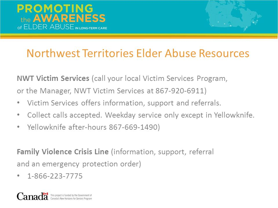 NWT Victim Services (call your local Victim Services Program, or the Manager, NWT Victim Services at 867-920-6911) Victim Services offers information,