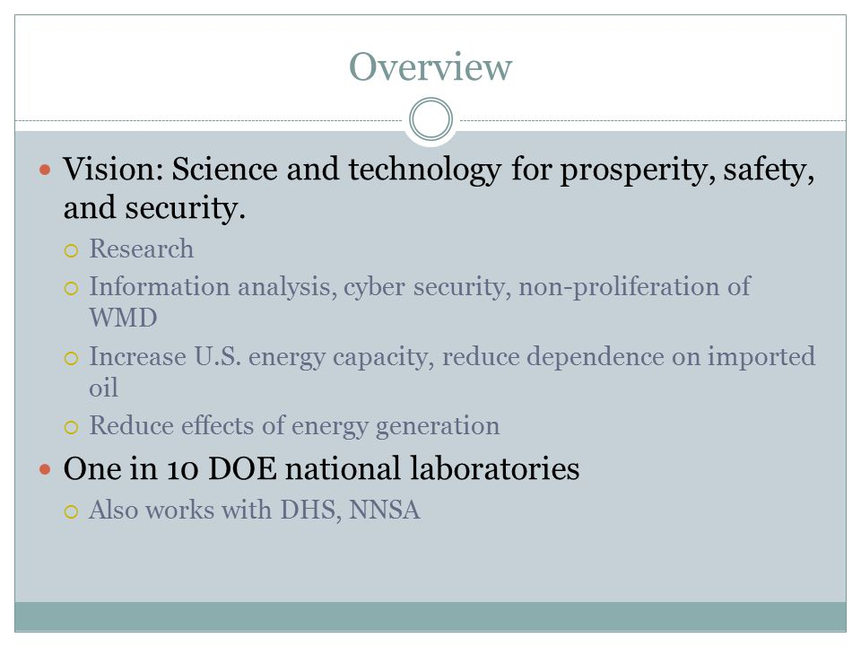 Overview Vision: Science and technology for prosperity, safety, and security.