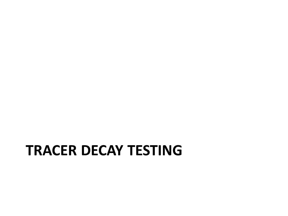 TRACER DECAY TESTING