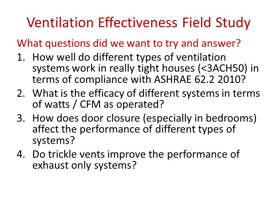 Ventilation Effectiveness Field Study What questions did we want to try and answer.