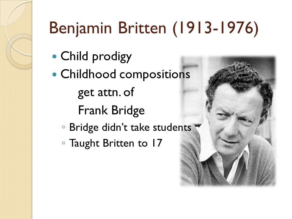 Benjamin Britten (1913-1976) Child prodigy Childhood compositions get attn.