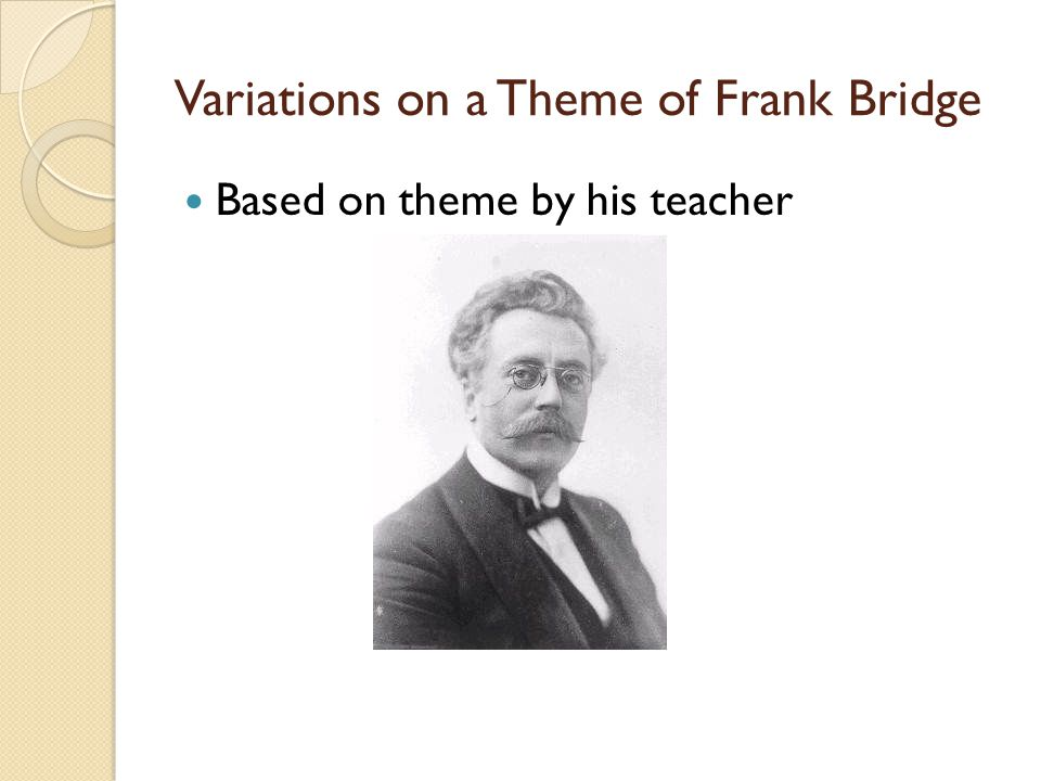 Variations on a Theme of Frank Bridge Based on theme by his teacher