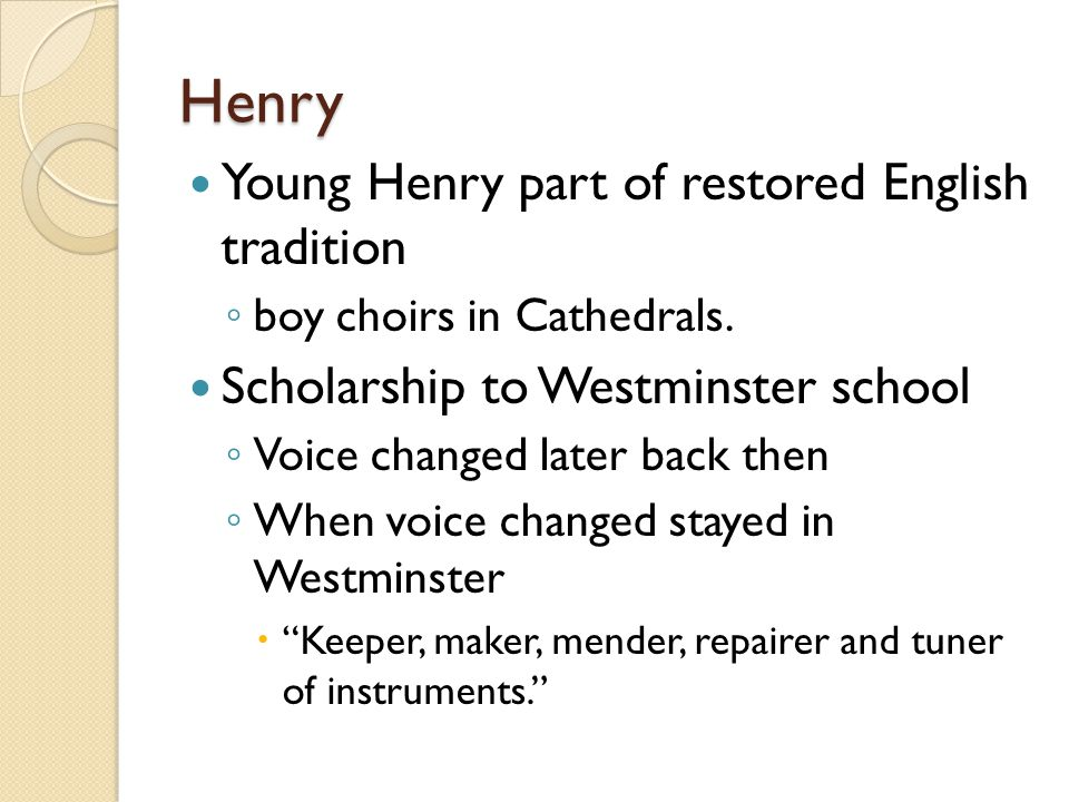 Henry Young Henry part of restored English tradition ◦ boy choirs in Cathedrals.
