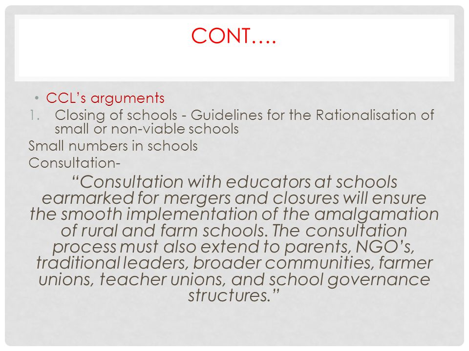 CONT…. CCL's arguments 1.Closing of schools - Guidelines for the Rationalisation of small or non-viable schools Small numbers in schools Consultation-