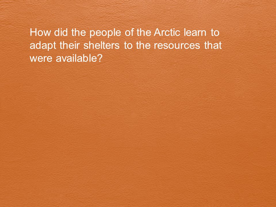 How did the people of the Arctic learn to adapt their shelters to the resources that were available?