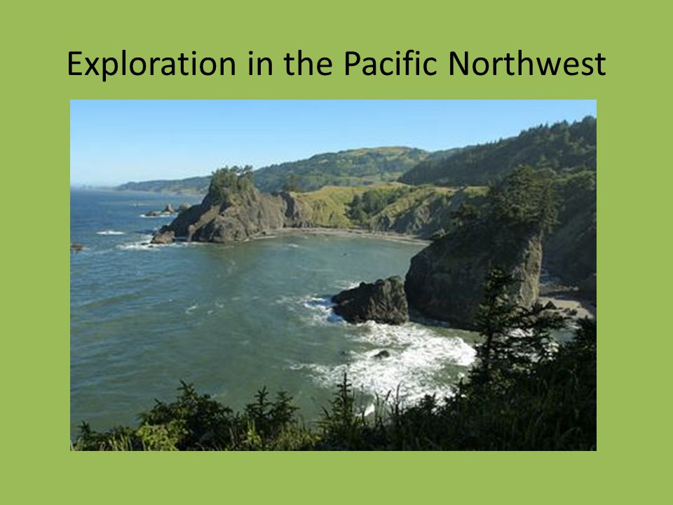 Exploration in the Pacific Northwest
