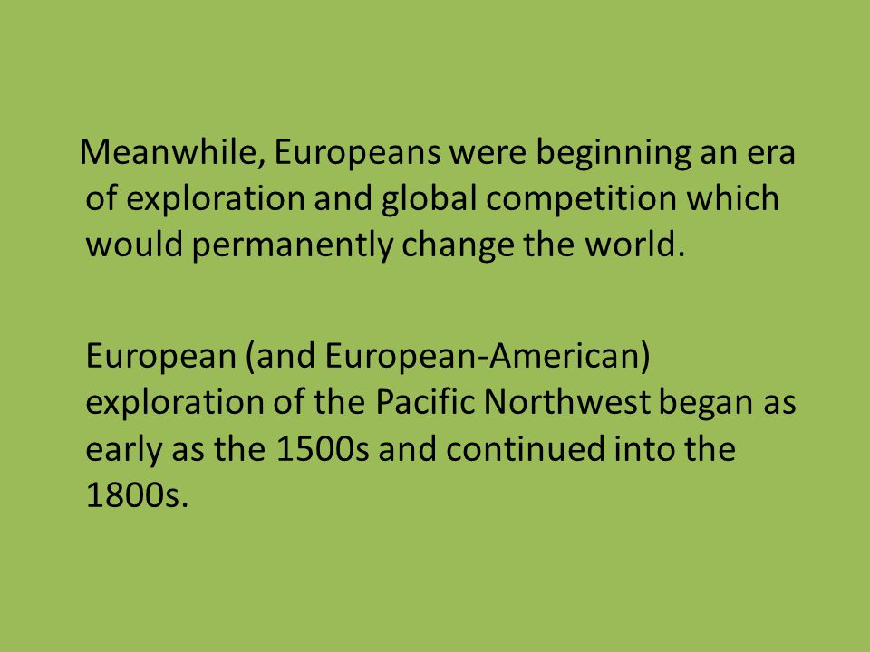 Meanwhile, Europeans were beginning an era of exploration and global competition which would permanently change the world.