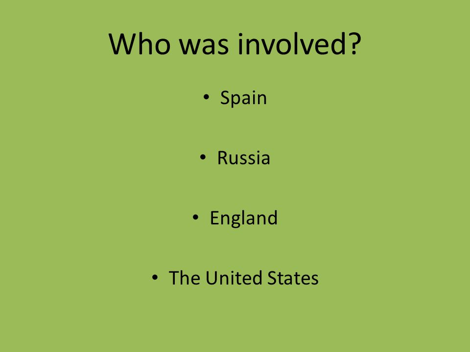 Who was involved Spain Russia England The United States