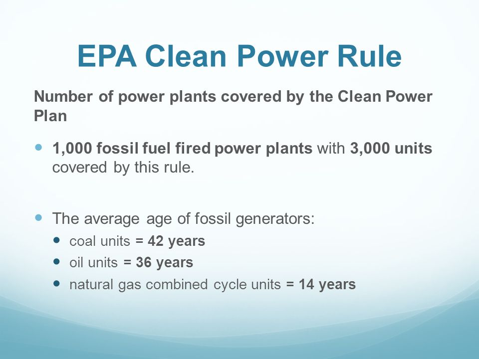 EPA Clean Power Rule Number of power plants covered by the Clean Power Plan 1,000 fossil fuel fired power plants with 3,000 units covered by this rule.