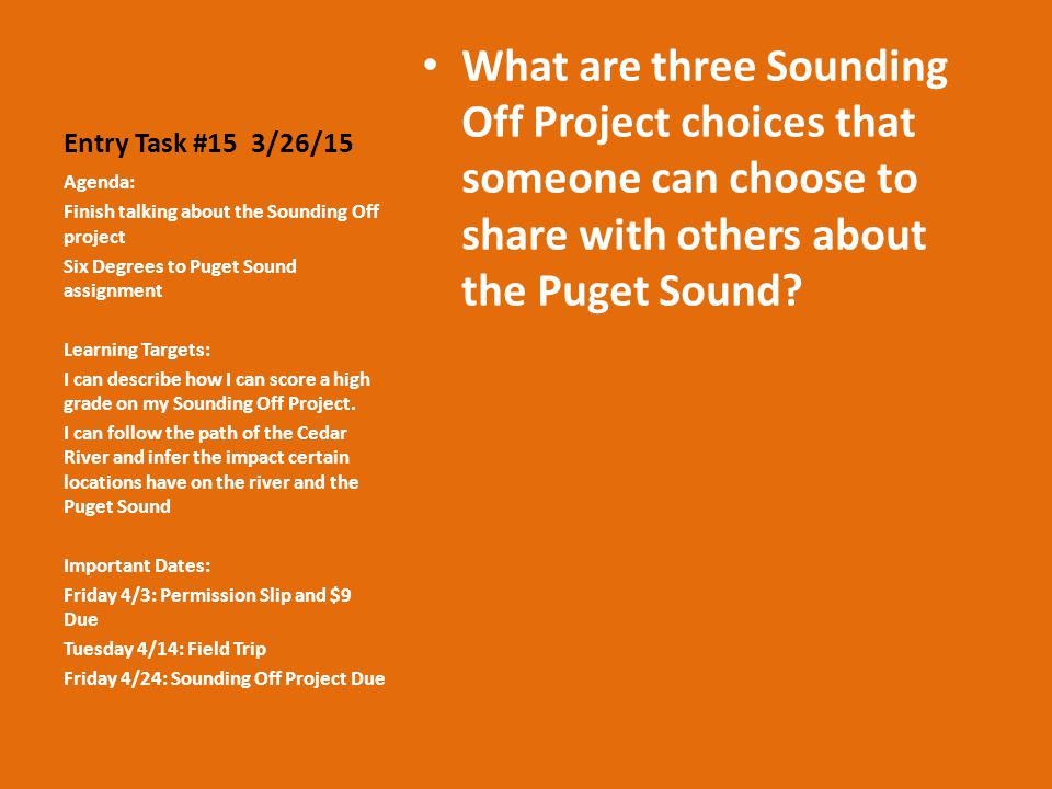 Entry Task #15 3/26/15 What are three Sounding Off Project choices that someone can choose to share with others about the Puget Sound.