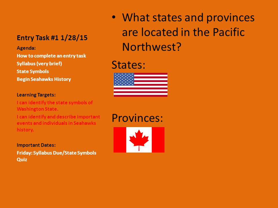 Entry Task #1 1/28/15 What states and provinces are located in the Pacific Northwest.