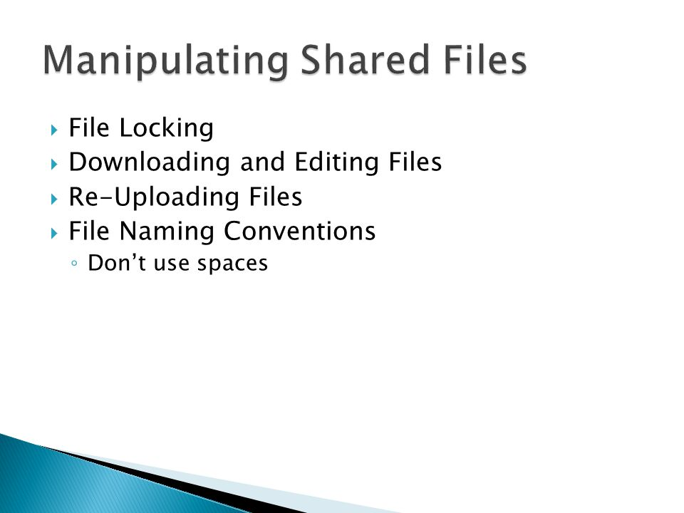  File Locking  Downloading and Editing Files  Re-Uploading Files  File Naming Conventions ◦ Don't use spaces