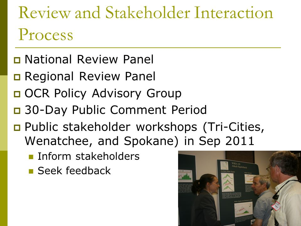 Review and Stakeholder Interaction Process  National Review Panel  Regional Review Panel  OCR Policy Advisory Group  30-Day Public Comment Period  Public stakeholder workshops (Tri-Cities, Wenatchee, and Spokane) in Sep 2011 Inform stakeholders Seek feedback