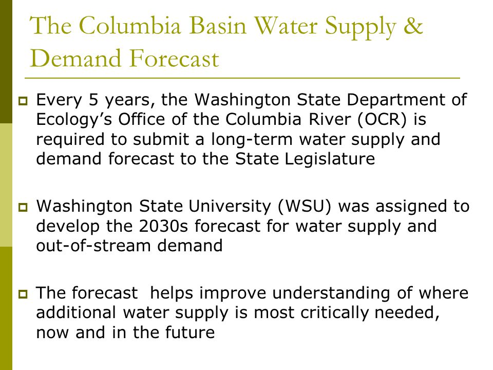 The Columbia Basin Water Supply & Demand Forecast  Every 5 years, the Washington State Department of Ecology's Office of the Columbia River (OCR) is