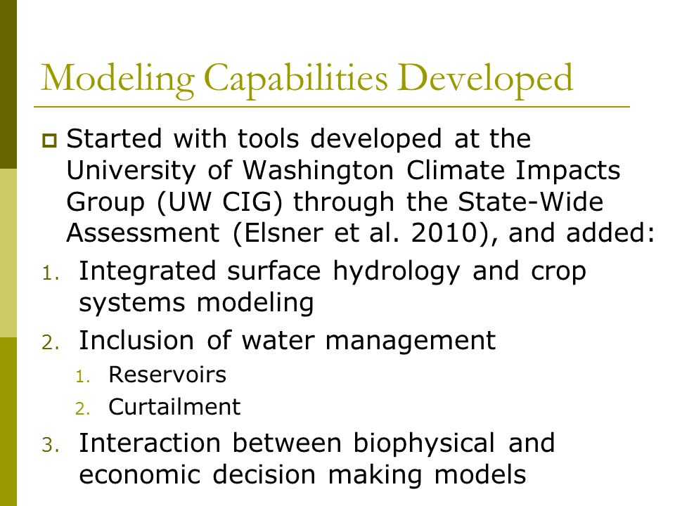 Modeling Capabilities Developed  Started with tools developed at the University of Washington Climate Impacts Group (UW CIG) through the State-Wide A