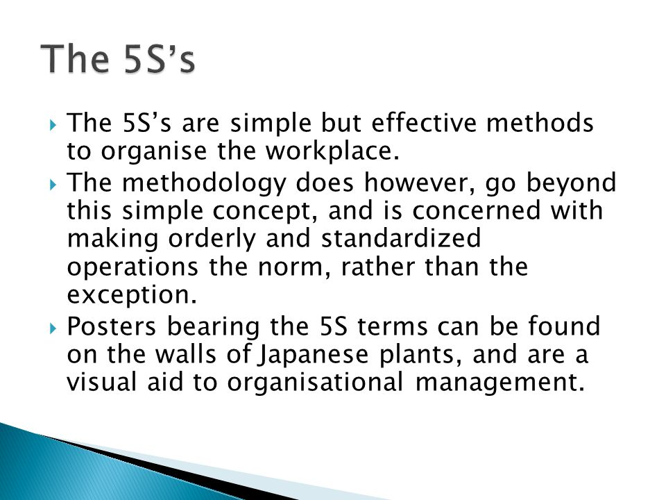  The 5S's are simple but effective methods to organise the workplace.