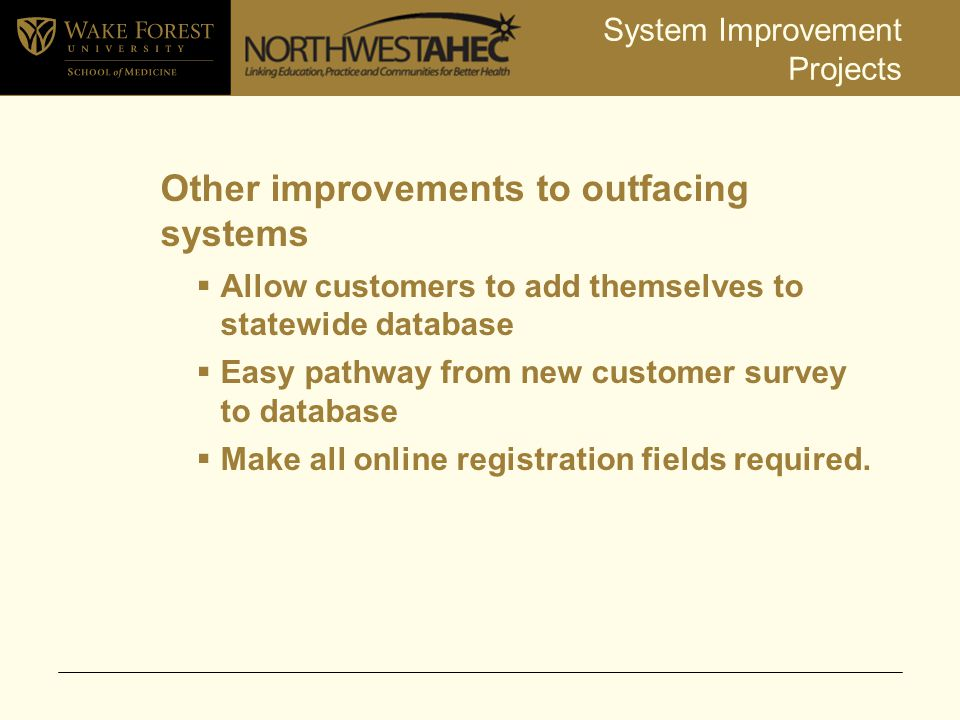 System Improvement Projects Other improvements to outfacing systems  Allow customers to add themselves to statewide database  Easy pathway from new customer survey to database  Make all online registration fields required.