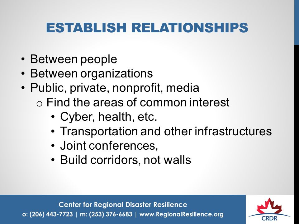 ESTABLISH RELATIONSHIPS Between people Between organizations Public, private, nonprofit, media o Find the areas of common interest Cyber, health, etc.