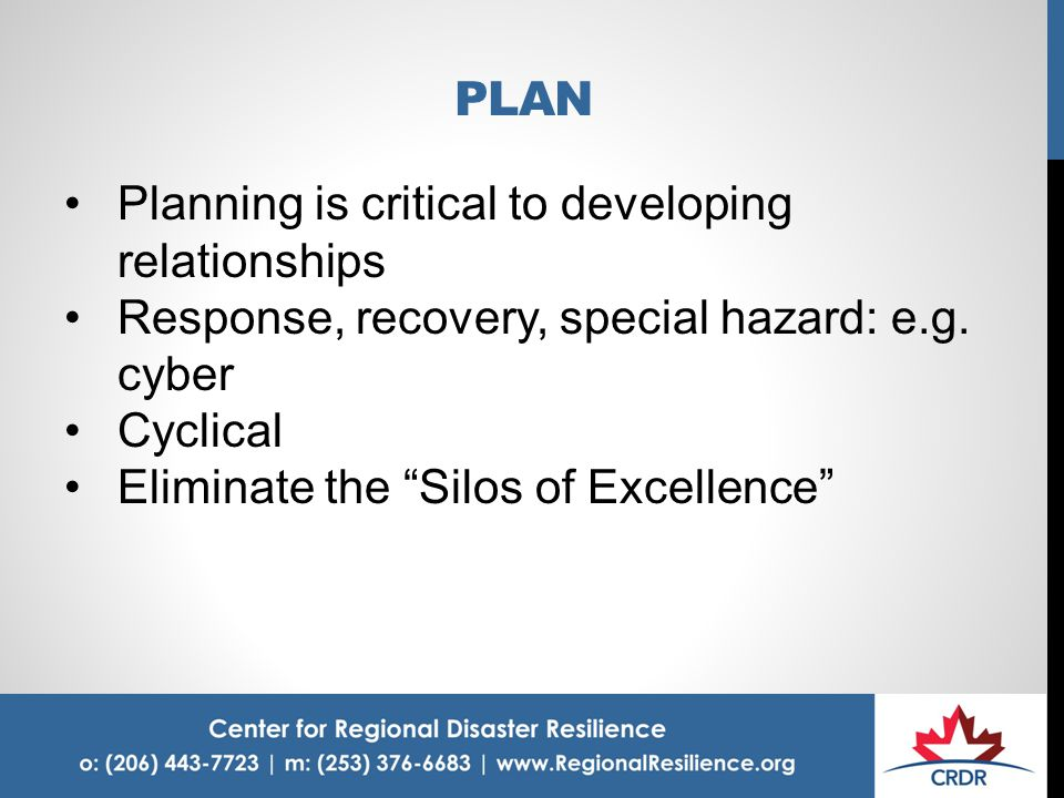 PLAN Planning is critical to developing relationships Response, recovery, special hazard: e.g.