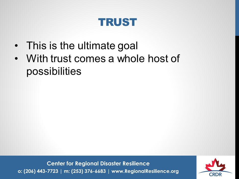 TRUST This is the ultimate goal With trust comes a whole host of possibilities