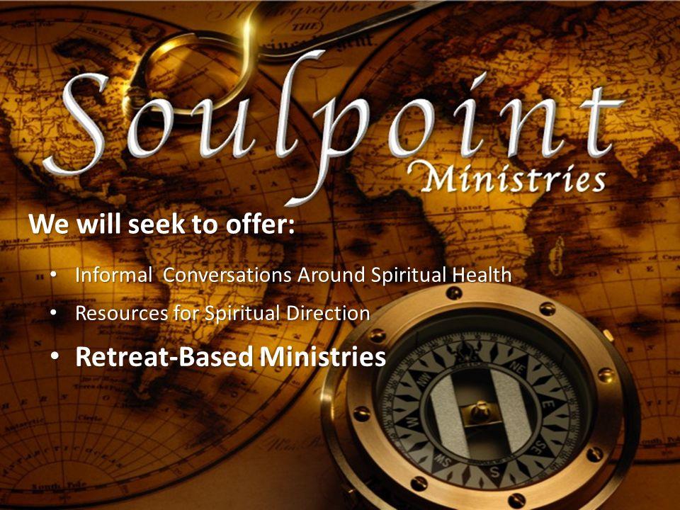 We will seek to offer: Informal Conversations Around Spiritual Health Informal Conversations Around Spiritual Health Resources for Spiritual Direction