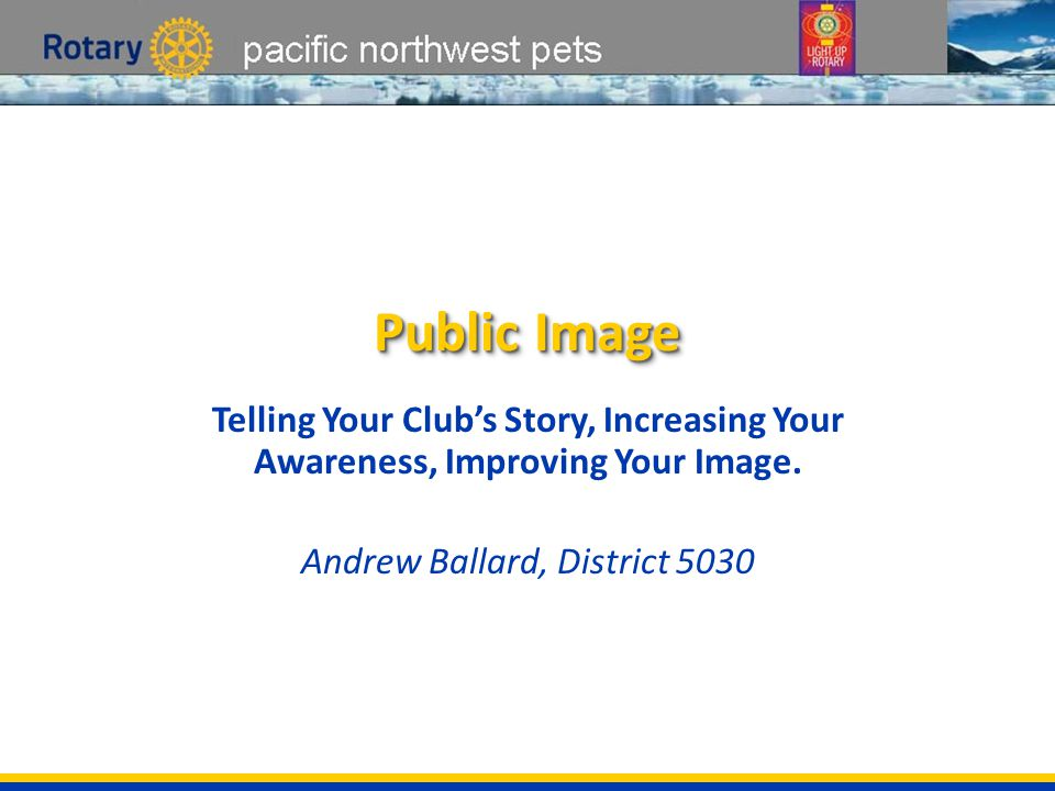 pacific northwest petsIntroductionsIntroductions Assistant Governor Support – Lynell Smith – 5030 / Seattle International, WA Facilitator – Andrew Ballard – 5030 / Lynnwood, WA Introduce yourself to your table team – Name, Club, years in Rotary
