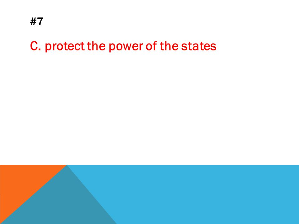 #7 C. protect the power of the states