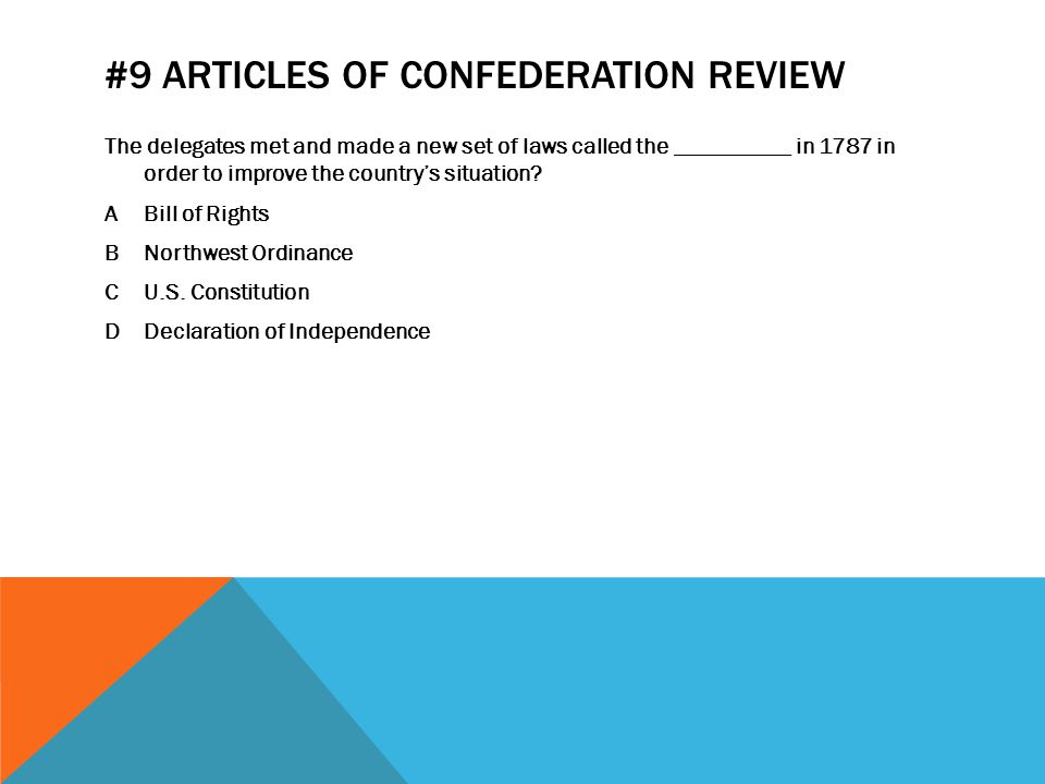 #9 ARTICLES OF CONFEDERATION REVIEW The delegates met and made a new set of laws called the __________ in 1787 in order to improve the country's situation.