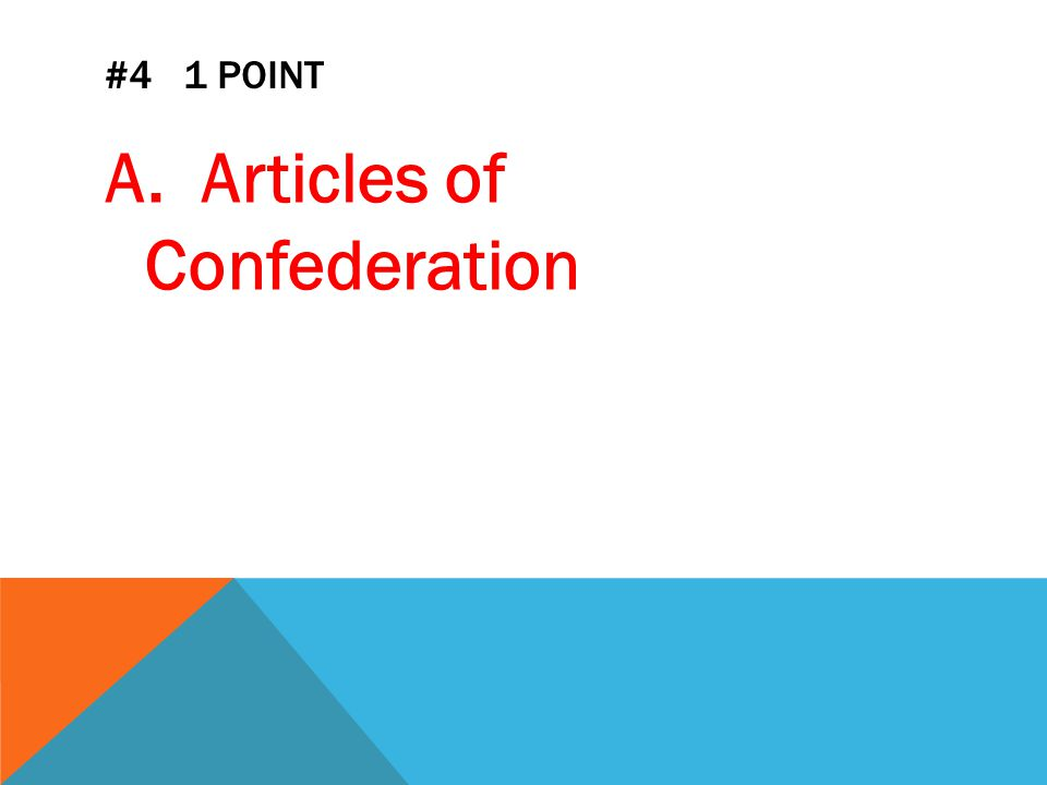 #4 1 POINT A. Articles of Confederation