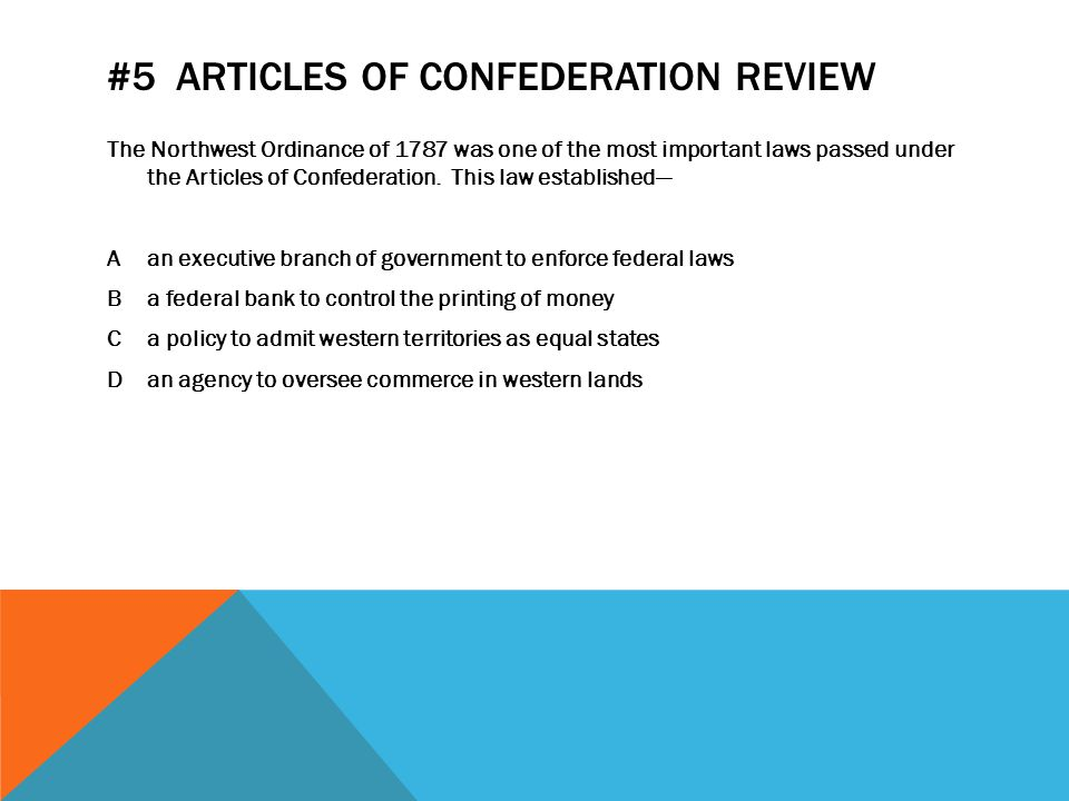#5 ARTICLES OF CONFEDERATION REVIEW The Northwest Ordinance of 1787 was one of the most important laws passed under the Articles of Confederation.