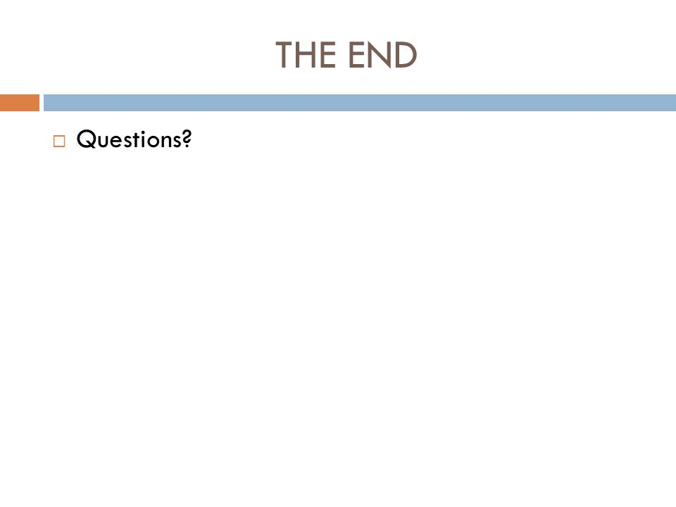 THE END  Questions