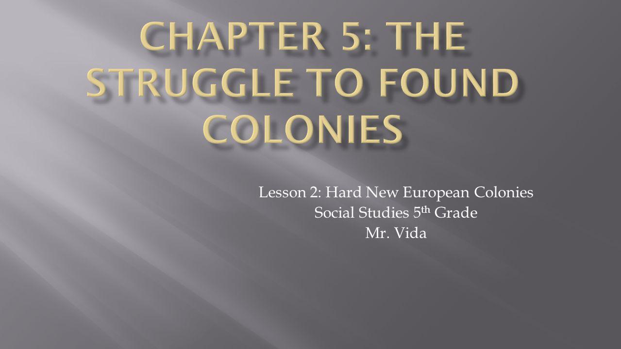 Lesson 2: Hard New European Colonies Social Studies 5 th Grade Mr. Vida