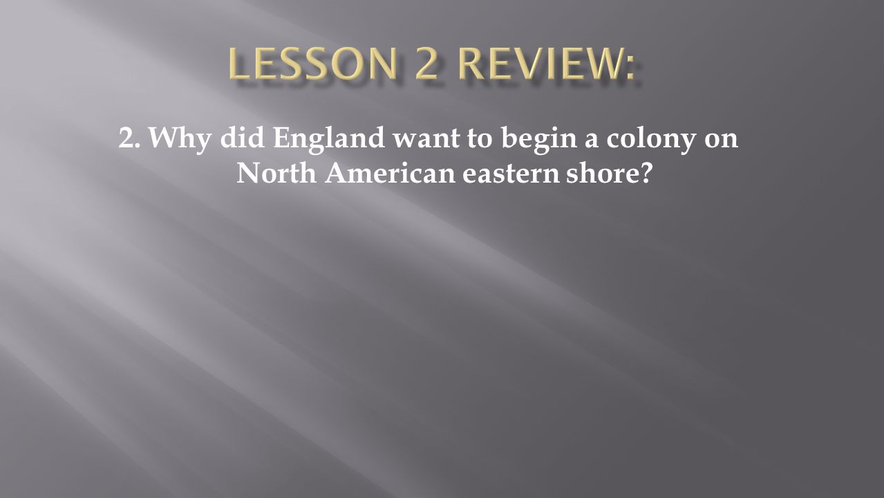 2. Why did England want to begin a colony on North American eastern shore?