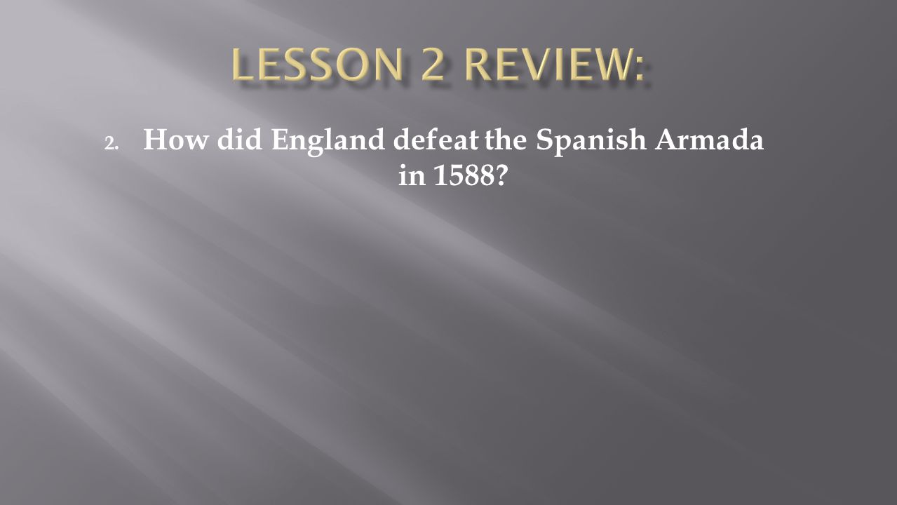 2. How did England defeat the Spanish Armada in 1588?