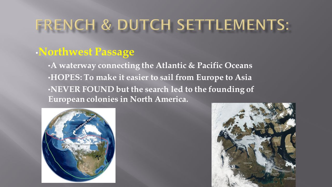 Northwest Passage A waterway connecting the Atlantic & Pacific Oceans HOPES: To make it easier to sail from Europe to Asia NEVER FOUND but the search