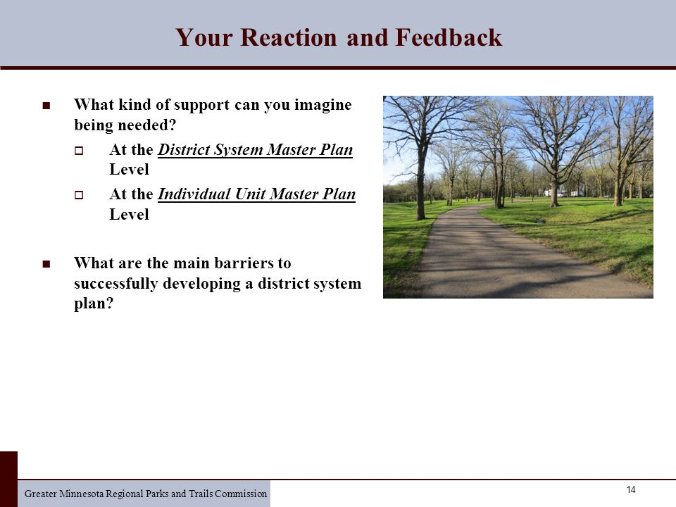 Greater Minnesota Regional Parks and Trails Commission 14 Your Reaction and Feedback What kind of support can you imagine being needed.