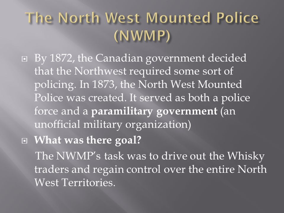  North West Company: A fur trading company with an agreement with the native peoples that they trade alcohol and metal objects for furs.