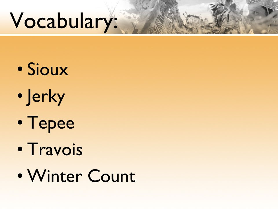 Vocabulary: Sioux Jerky Tepee Travois Winter Count