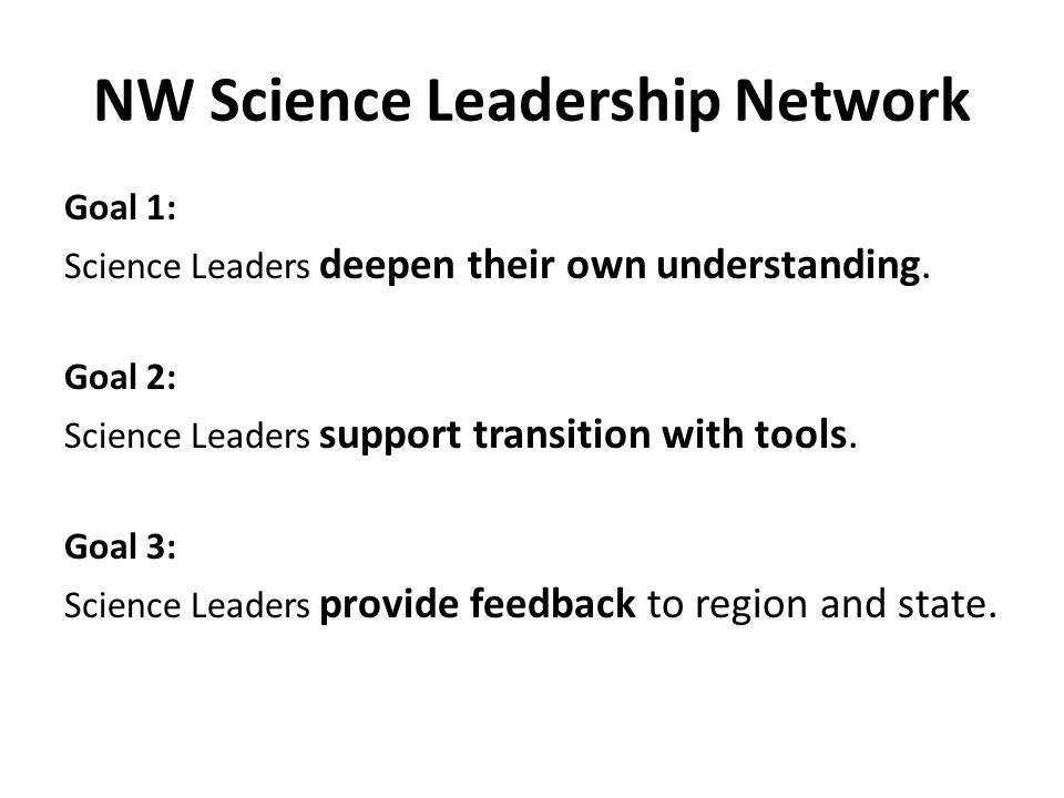 NW Science Leadership Network Goal 1: Science Leaders deepen their own understanding.